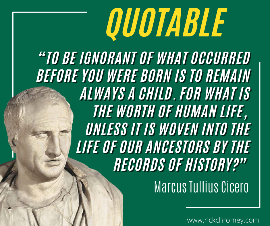 Notable Quotable.Cicero.To Be Ignorant of History